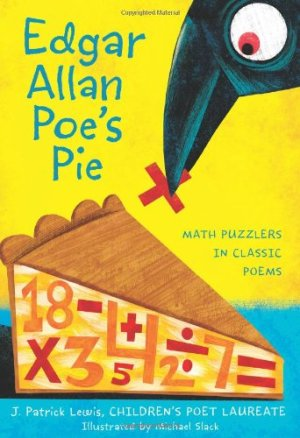Edgar Allan Poe's Pie: Math Puzzlers in Classic Poems by J. Patrick Lewis | Featured Book of the Day | wearewordnerds.com