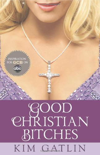 Good Christian Bitches: Kim Gatlin: 9781401310707: Amazon.com: Books