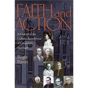 FAITH AND ACTION: HISTORY OF CATHOLIC DIOCESE OF CINCINNAT (URBAN LIFE & URBAN LANDSCAPE)