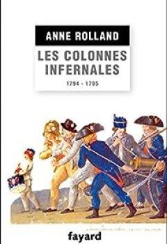 Les Colonnes Infernales : Violences Et Guerre Civile En Vendée Militaire (1794   1795) (Divers Histoire)