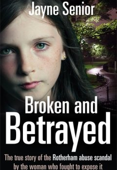 Livres Couvertures de Broken and Betrayed: The True Story of the Rotherham Abuse Scandal by the Woman Who Fought to Expose It