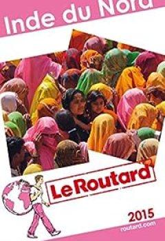 Guide Du Routard. Inde Du Nord. 2015