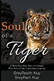 Soul of a Tiger: A Miraculous True Story of a Family Who Survived the Cambodian Genocide