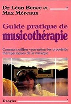 Livres Couvertures de Guide Pratique De Musicothérapie : Comment Utiliser Vous Même Les Propriétés Thérapeutiques De La Musique