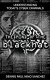 The Mind Of The Black Hat - by Dennis Paul Nino Sanchez: Understanding Today's Cyber Criminals