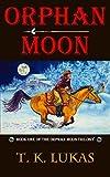 Orphan Moon (The Orphan Moon Trilogy Book 1)