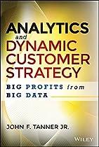 Analytics and Dynamic Customer Strategy: Big Profits from Big Data