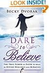 Dare to Believe: The True Power of Fa...