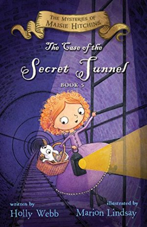 The Case of the Secret Tunnel (The Mysteries of Maisie Hitchins) by Holly Webb | Featured Book of the Day | wearewordnerds.com