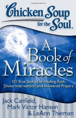 Chicken Soup for the Soul: A Book of Miracles: 101 True Stories of Healing,