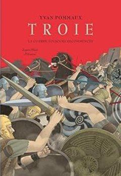 Troie, La Guerre Toujours Recommencée