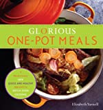 Glorious One-Pot Meals: A Revolutionary New Quick and Healthy Approach to Dutch-Oven Cooking