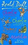 Charlie et la chocolaterie ; Charlie et le grand ascenseur de verre ; James et la grosse pêche ; Matilda