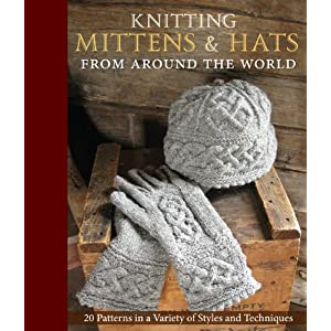 Knitting Mittens & Hats from Around the World: 38 Heirloom Patterns in a Variety of Styles and Techniques