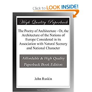 The Poetry of Architecture - Or, the Architecture of the Nations of Europe Considered in its Association with Natural Scenery and National Character