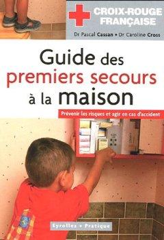 Livres Couvertures de Guide des premiers secours à la maison: Prévenir les risques et agir en cas d'accident
