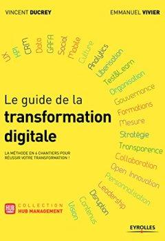 Livres Couvertures de Le guide de la transformation digitale: La méthode en 6 chantiers pour réussir votre transformation !