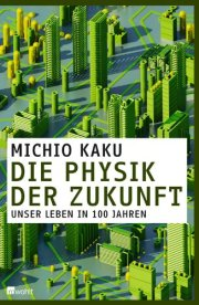 Michio Kaku - Die Physik der Zukunft: Unser Leben in 100 Jahren @ amazon