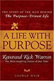 Life With Purpose, A : The Story of Bestselling Author and America's Most Inspiring Minister, Rick Warren