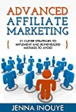 Advanced Affiliate Marketing: 21 Clever Strategies to Implement and Boneheaded Mistakes to Avoid