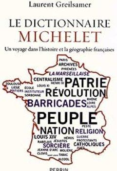 Livres Couvertures de Le Dictionnaire Michelet : Un Voyage Dans L'histoire Et La Géographie Françaises
