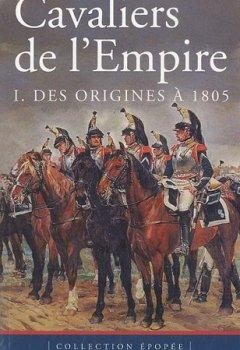 Livres Couvertures de Cavaliers de l'Empire : Tome 1, Des origines à 1805