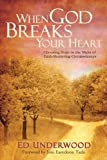 When God Breaks Your Heart: Choosing Hope in the Midst of Faith-Shattering Circumstances