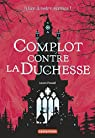 Alice à votre service, tome 1 : Complot contre la duchesse