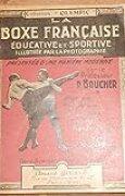 La Boxe Française Educative et Sportive Illustrée par la Photographie - Professeur P. Boucher - Éditions Amand Girard