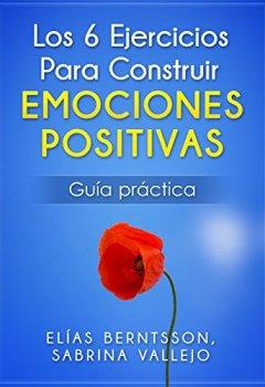 Portada del libro deLos 6 Ejercicios Para Construir Emociones Positivas: Guía Práctica