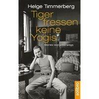 Tiger fressen keine Yogis: Stories von unterwegs / Helge Timmerberg