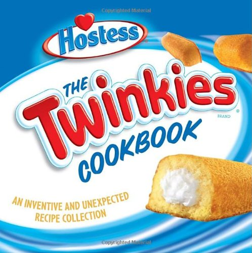 The Twinkies Cookbook: An Inventive and Unexpected Recipe Collection from Hostess