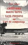 Cultivons notre terre sans poisons ou l'art du compostage