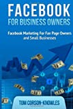 Facebook for Business Owners: Facebook Marketing For Fan Page Owners and Small Businesses: 2 (Social Media Marketing)