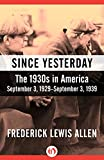 Since Yesterday: The 1930s in America, September 3, 1929-September 3, 1939 by Frederick Lewis Allen