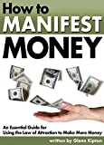 How to Manifest Money: An Essential Guide for Using the Law of Attraction to Make More Money - ( How to Save Money Fast | How to Make Quick Money | Need Cash Now )
