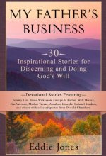My Father's Business: 30 Inspirational Devotionals for Discerning and Doing God's Will (Daily Devotional for Women and Men) [Kindle Edition] Eddie Jones (Author)