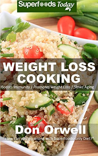 Weight Loss Cooking: Over 70 Quick & Easy Gluten Free Low Cholesterol Whole Foods Recipes full of Antioxidants & Phytochemicals (Natural Weight Loss Transformation Book 43)