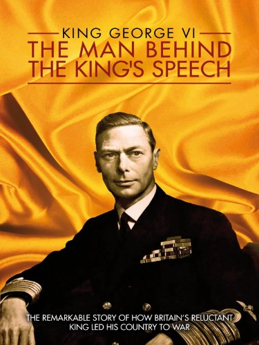 Amazon Com King George Vi The Man Behind The King S