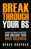 Break Through Your BS: Uncover Your Brain's Blind Spots and Unleash Your Inner Greatness