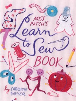 Miss Patch's Learn-to-Sew Book by Carolyn Meyer | Featured Book of the Day | wearewordnerds.com