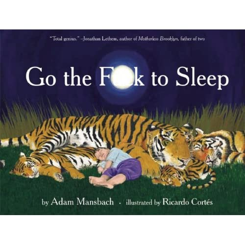 Go the F**k to Sleep by Adam Mansbach (Author) and Ricardo Cortes (Illustrator)
