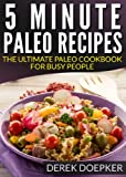 5 Minute Paleo Recipes: The Ultimate Paleo Cookbook For Busy People (Quick and Easy Paelo Recipes 1)