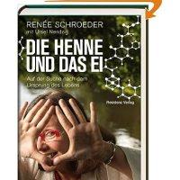 Die Henne und das Ei : auf der Suche nach den Ursprüngen des Lebens / Renée Schroeder. Mit Ursel Nendzig