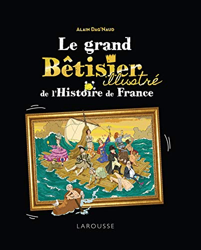 Telecharger Le Grand Bêtisier de l'histoire de France illustré de Alain Dag'Naud