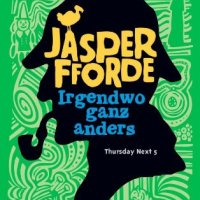 Irgendwo ganz anders : Roman / Jasper Fforde. - (Thursday Next 5)