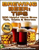 Brewing Beer: Tips (300 Helpful Home Brew Tips, Tricks & Secrets)