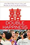 Double Happiness: One Man's Tale of Love, Loss, and Wonder on the Long Roads of China