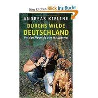 Durchs wilde Deutschland: von den Alpen bis zum Wattenmeer / Andreas Kieling