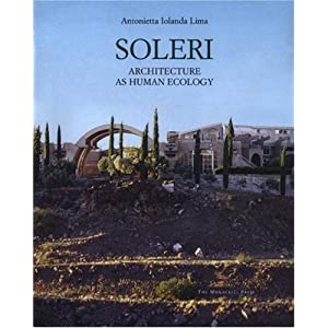 Soleri: Architecture as Human Ecology